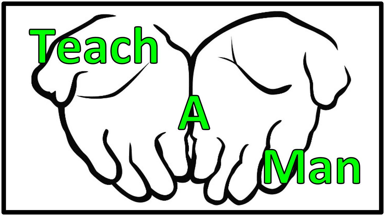 Teach a Man…